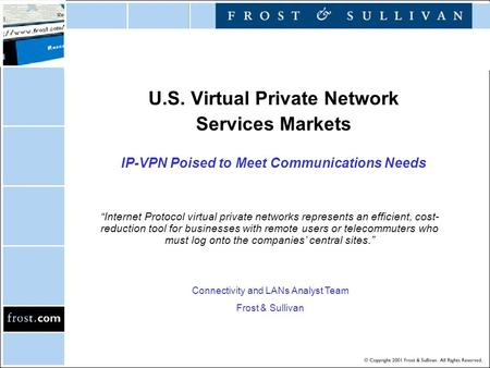 "U.S. Virtual Private Network Services Markets IP-VPN Poised to Meet Communications Needs ""Internet Protocol virtual private networks represents an efficient,"