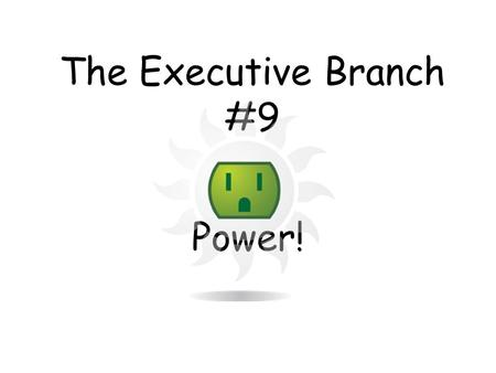 "The Executive Branch #9 Power!. How powerful is the president? What can be done to "" check and balance "" his power?"