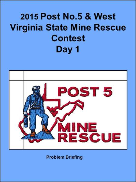 2015 Post No.5 & West Virginia State Mine Rescue Contest Day 1 Problem Briefing.