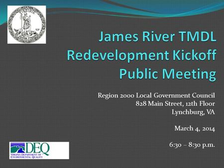Region 2000 Local Government Council 828 Main Street, 12th Floor Lynchburg, VA March 4, 2014 6:30 – 8:30 p.m.