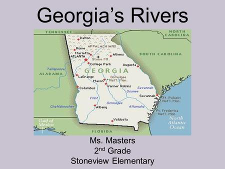 Georgia's Rivers Ms. Masters 2 nd Grade Stoneview Elementary.