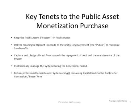 "Key Tenets to the Public Asset Monetization Purchase Keep the Public Assets (""System"") in Public Hands Deliver meaningful Upfront Proceeds to the unit(s)"
