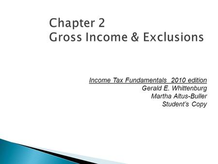 Chapter 2 Gross Income & Exclusions Income Tax Fundamentals 2010 edition Gerald E. Whittenburg Martha Altus-Buller Student's Copy.