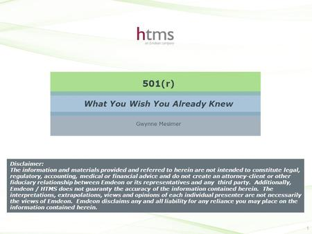 Proprietary & Confidential 501(r) What You Wish You Already Knew 1 Gwynne Mesimer Disclaimer: The information and materials provided and referred to herein.