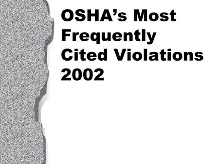 OSHA's Most Frequently Cited Violations 2002. 1910.1200 Hazard Communication 29 CFR 1910.1200(f)(5)(ii) states that all chemical containers must be labeled.