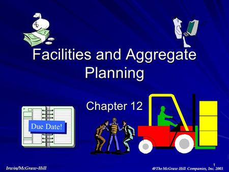  The McGraw-Hill Companies, Inc. 2003 Irwin/McGraw-Hill 1 Facilities and Aggregate Planning Chapter 12 Due Date!