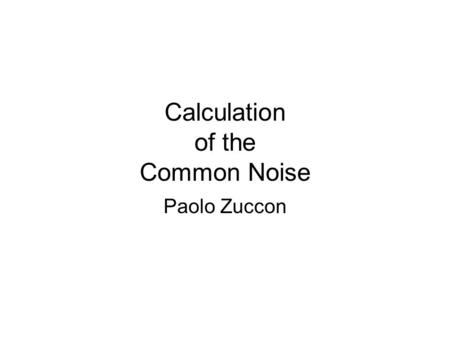 Calculation of the Common Noise Paolo Zuccon. CN Algorithms DSP_orig: The algorithm implemented in the DSP take the mean of the good (Status==0) VA channels.