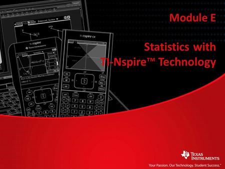 Statistics with TI-Nspire™ Technology Module E. Lesson 2: Properties Statistics with TI-Nspire™ Technology Module E.