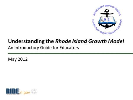 Understanding the Rhode Island Growth Model An Introductory Guide for Educators May 2012.