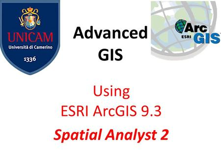Advanced GIS Using ESRI ArcGIS 9.3 Spatial Analyst 2.