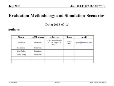 Doc.: IEEE 802.11-13/0757r0 Submission July 2013 Ron Porat, Broadcom Evaluation Methodology and Simulation Scenarios Date: 2013-07-15 Authors: Slide 1.