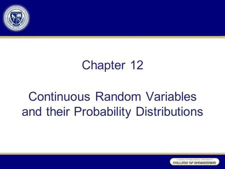 Chapter 12 Continuous Random Variables and their Probability Distributions.