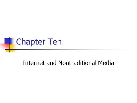 Chapter Ten Internet and Nontraditional Media. Prentice Hall, © 200910-2 Interactive media can be defined as: a) Radio programming that is divided into.