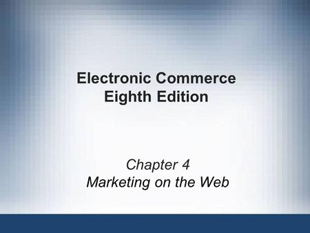Electronic Commerce Eighth Edition Chapter 4 Marketing on the Web.