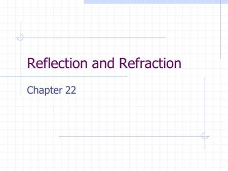 Reflection and Refraction Chapter 22. Wave Fronts and Rays Wave fronts are adjacent portions of a wave that are in phase. Rays are used to show the direction.