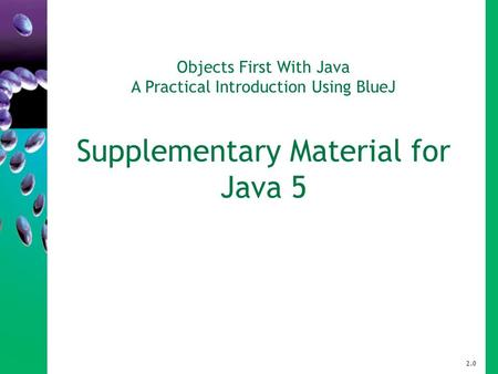 Objects First With Java A Practical Introduction Using BlueJ Supplementary Material for Java 5 2.0.