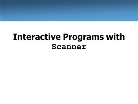 Interactive Programs with Scanner. 2 Input and System.in interactive program: Reads input from the console. –While the program runs, it asks the user.