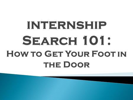  No specific search strategy will work for every applicant!  Be flexible  Be persistent  Allow extra time to conduct your internship search  3 key.