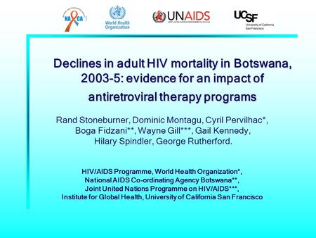 Declines in adult HIV mortality in Botswana, 2003-5: evidence for an impact of antiretroviral therapy programs Rand Stoneburner, Dominic Montagu, Cyril.