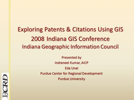 Exploring Patents & Citations Using GIS 2008Indiana GIS Conference Indiana Geographic Information Council Exploring Patents & Citations Using GIS 2008.