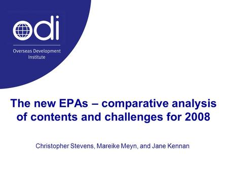 The new EPAs – comparative analysis of contents and challenges for 2008 Christopher Stevens, Mareike Meyn, and Jane Kennan.