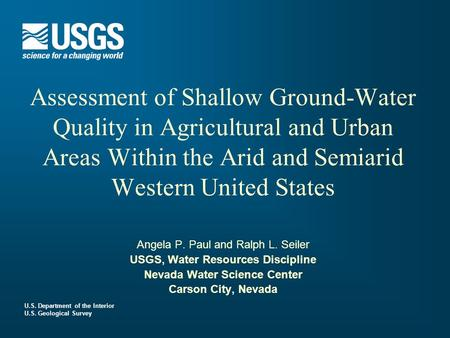 U.S. Department of the Interior U.S. Geological Survey Assessment of Shallow Ground-Water Quality in Agricultural and Urban Areas Within the Arid and Semiarid.