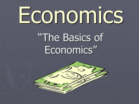 "Economics ""The Basics of Economics"" Part I: The Basic Terms of Economics."