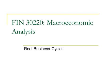 Real Business Cycles FIN 30220: Macroeconomic Analysis.