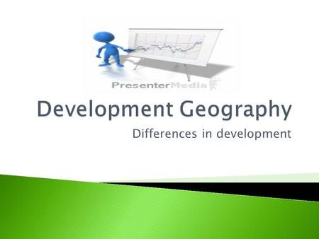 Differences in development. Three types of differences in development: local regional global.