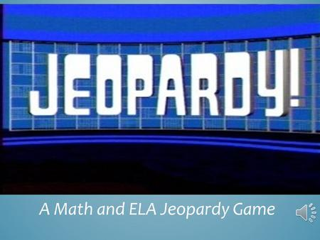 A Math and ELA Jeopardy Game. How fast are you? Strategies Can you solve it? DefineMisc. $100 $200 $300 $400 $500.