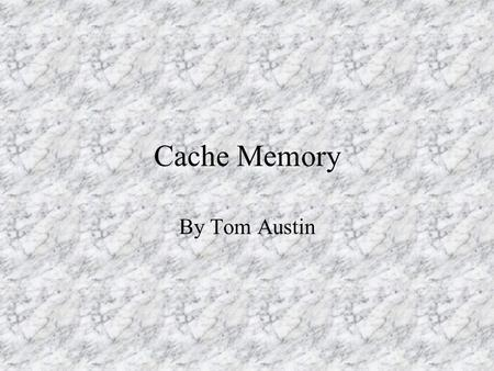 Cache Memory By Tom Austin. What is cache memory? A cache is a collection of duplicate data, where the original data is expensive to fetch or compute.