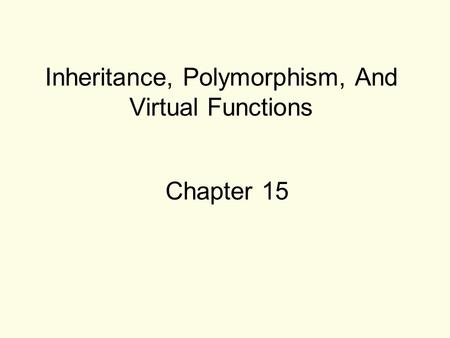 Inheritance, Polymorphism, And Virtual Functions Chapter 15.