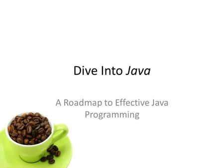 Dive Into Java A Roadmap to Effective Java Programming.