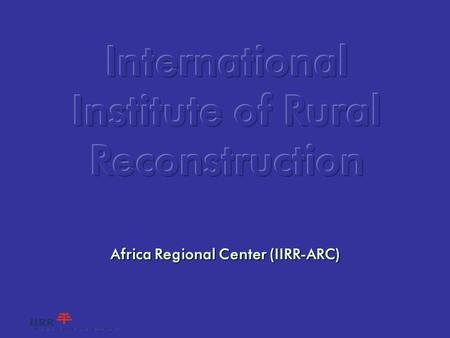 Africa Regional Center (IIRR-ARC) The Writeshop Process Introducing…