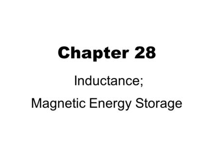 Chapter 28 Inductance; Magnetic Energy Storage. Self inductance 2 Magnetic flux Φ B ∝ current I Electric currentmagnetic fieldEMF (changing) Phenomenon.