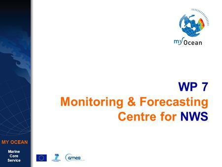 Marine Core Service MY OCEAN WP 7 Monitoring & Forecasting Centre for NWS.