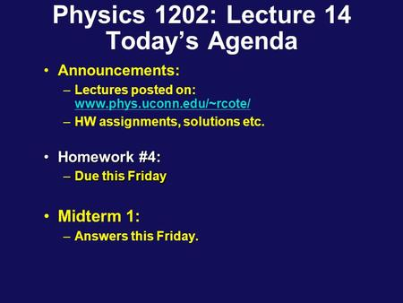Physics 1202: Lecture 14 Today's Agenda Announcements: –Lectures posted on: www.phys.uconn.edu/~rcote/ www.phys.uconn.edu/~rcote/ –HW assignments, solutions.