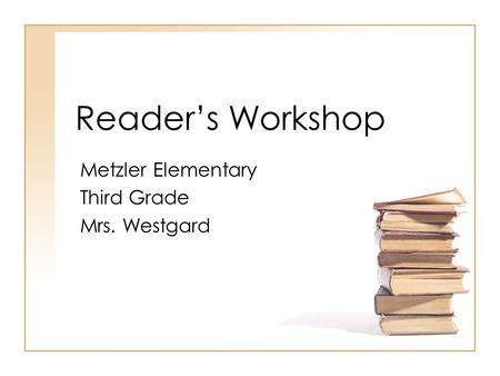 Reader's Workshop Metzler Elementary Third Grade Mrs. Westgard.