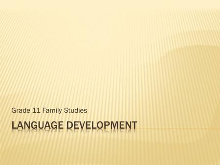 Grade 11 Family Studies.  A child's gradual mastery of language is perhaps the most striking cognitive change. It is also the one most easily observed.