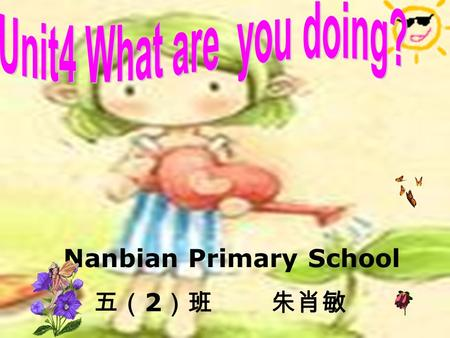 Nanbian Primary School 五( 2 )班 朱肖敏 Let's play a game : Catch the helicopter What is she doing ?