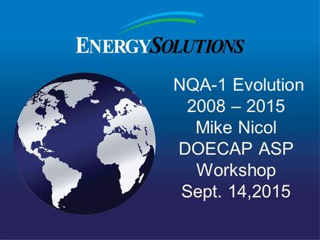 NQA-1 Evolution 2008 – 2015 Mike Nicol DOECAP ASP Workshop Sept