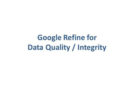 Google Refine for Data Quality / Integrity. Context BioVeL Data Refinement Workflow Synonym Expansion / Occurrence Retrieval Data Selection Data Quality.