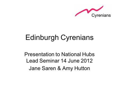Edinburgh Cyrenians Presentation to National Hubs Lead Seminar 14 June 2012 Jane Saren & Amy Hutton.