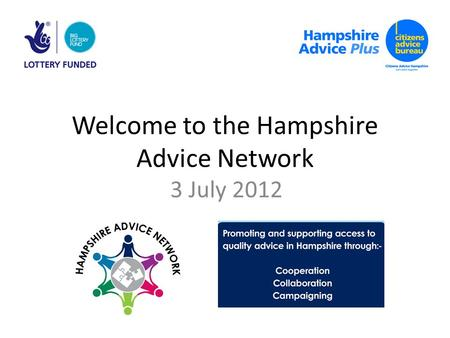 Welcome to the Hampshire Advice Network 3 July 2012.