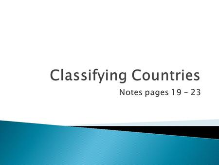 Notes pages 19 – 23.  More than 180 countries in the world.  Common to recognize countries through membership in the UN.  There are 193 UN members.
