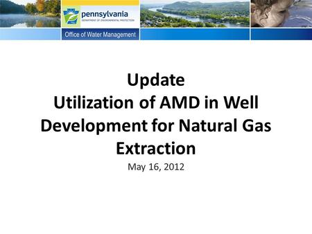 Update Utilization of AMD in Well Development for Natural Gas Extraction May 16, 2012.