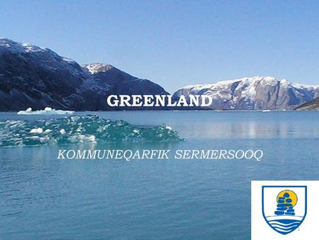 GREENLAND KOMMUNEQARFIK SERMERSOOQ 1. GREENLAND  Far north in the Arctic is the largest island in the world – Greenland, with a size of 2.166.086 km.