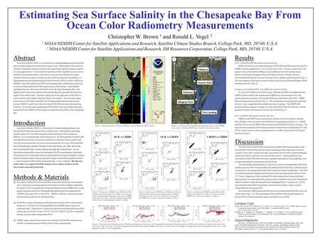 Estimating Sea Surface Salinity in the Chesapeake Bay From Ocean Color Radiometry Measurements Christopher W. Brown 1 and Ronald L. Vogel 2 1 NOAA/NESDIS.