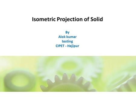Isometric Projection of Solid By Alok kumar testing CIPET - Hajipur.