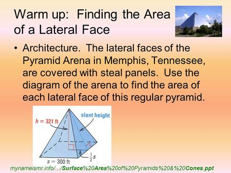 Warm up: Finding the Area of a Lateral Face Architecture. The lateral faces of the Pyramid Arena in Memphis, Tennessee, are covered with steal panels.